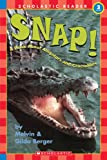 Scholastic Reader Level 3: Snap! A Book About Alligators and Crocodiles (0439317460) by Berger, Melvin