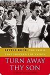 Turn Away Thy Son: Little Rock, the C...