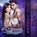 Magick Trilogy Audiobook by J.E. Taylor Narrated by Hollie Jackson