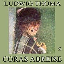 Coras Abreise (       ungekürzt) von Ludwig Thoma Gesprochen von: Gerald Pichowetz