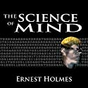 The Science of Mind: The Complete Original Edition (       UNABRIDGED) by Ernest Holmes Narrated by Jason McCoy