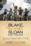 img - for Blake the Snake Sloan and Friends: Making It through Middle School! by Delbert Pape (2013-07-23) book / textbook / text book