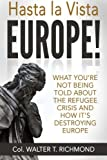 img - for Hasta la Vista Europe!: What you're not being told about the refugee crisis and how it's destroying Europe book / textbook / text book