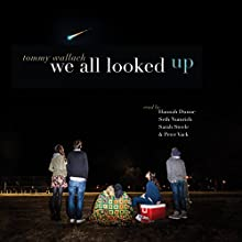 We All Looked Up (       UNABRIDGED) by Tommy Wallach Narrated by Hannah Dunne, Sarah Steele, Seth Numrich, Peter Vack