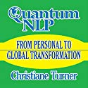 Quantum NLP: From Personal to Global Transformation (       UNABRIDGED) by Christiane Turner Narrated by Christiane Turner
