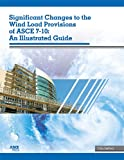 Significant Changes to the Wind Load Provisions of ASCE 7-10: An Illustrated Guide - 0784411166