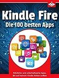 Kindle Fire: Die 100 besten Apps: N�tzliche und unterhaltsame Apps, die auf keinem Kindle-Tablet fehlen sollten