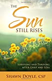 img - for The Sun Still Rises: Surviving and Thriving after Grief and Loss book / textbook / text book