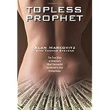 Topless Prophet: The True Story of America's Most Successful Gentleman's Club Entrepreneur ~ Alan Markovitz