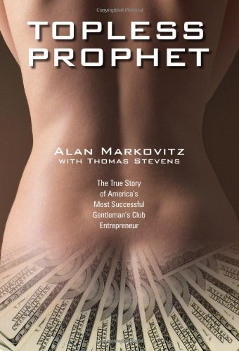 Topless Prophet: The True Story of America's Most Successful Gentleman's Club Entrepreneur