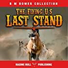 Flying U's Last Stand (Annotated): B. M. Bower Collection, Book 4 Hörbuch von B. M. Bower,  Raging Bull Publishing Gesprochen von: Chuck Shelby
