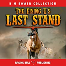 Flying U's Last Stand (Annotated): B. M. Bower Collection, Book 4 | Livre audio Auteur(s) : B. M. Bower,  Raging Bull Publishing Narrateur(s) : Chuck Shelby