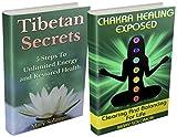Chakra Healing and Tibetan Anti Aging Secrets Boxset: Heal Your Body, Reduce Stress and Increase Energy (Chakra Balancing, Crystal Healing, Yoga Poses)
