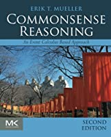 Commonsense Reasoning, 2nd Edition: An Event Calculus Based Approach Front Cover
