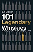 101 Legendary Whiskies You're Dying to Try But (Possibly) Never Will (101 Whiskies) (English Edition)