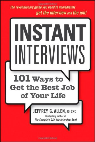 Instant Interviews: 101 Ways to Get the Best Job of Your...