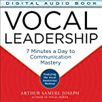 Vocal Leadership: 7 Minutes a Day to Communication Mastery | Arthur Samuel Joseph