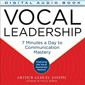 Vocal Leadership: 7 Minutes a Day to Communication Mastery | [Arthur Samuel Joseph]