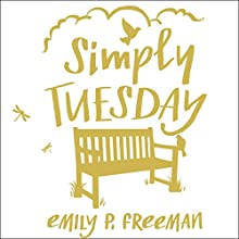 Simply Tuesday: Small-Moment Living in a Fast-Moving World (       UNABRIDGED) by Emily P. Freeman Narrated by Coleen Marlo