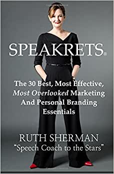 Speakrets: The 30 Best, Most Effective, Most Overlooked Marketing And Personal Branding Essentials