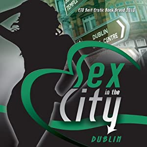 Sex in the City: Dublin | [Maxim Jakubowski (editor), Ken Bruen, Sean Black, Colin Bateman, Stella Duffy, Shelley Silas, Nikki Magennis]