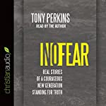 No Fear: Real Stories of a Courageous New Generation Standing for Truth | Tony Perkins