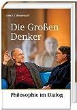 Harald Lesch Die GroÃen Denker: Philosophie im Dialog