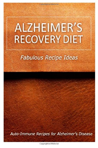 Alzheimer'S Recovery Diet - Fabulous Recipe Ideas: Easy Healthy Anti-Inflammatory Recipes For Alzheimer?S Recovery