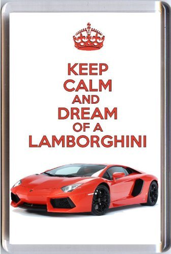 Keep Calm And Dream Of A Lamborghini Fridge Magnet Printed On An Image Of A Lamborghini Aventador, From Our Keep Calm And Carry On Series - An Original Birthday Or Father'S Day Gift Idea For Less Than The Cost Of A Card!