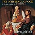 The Insistence of God: A Theology of Perhaps, Indiana Series in the Philosophy of Religion (       UNABRIDGED) by John D. Caputo Narrated by Ron Dewey
