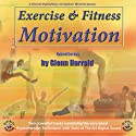 Exercise & Fitness Motivation  by Glenn Harrold Narrated by Glenn Harrold