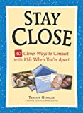 img - for Stay Close: 40 Clever Ways to Connect with Kids When You're Apart book / textbook / text book