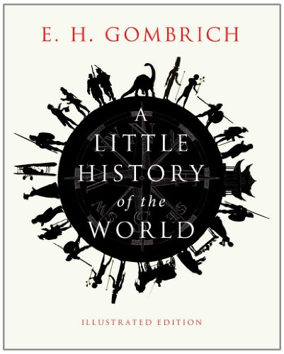 A Little History of the World: Illustrated Edition, E. H. Gombrich