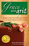 img - for Grace and Grit: Insights to Real-Life Challenges of Aging for Adult Children and Their Parents book / textbook / text book