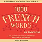1000 French Words in Context: A Self-Study Guide for French Language Learners: Essential Vocabulary Series, Book 2 Hörbuch von Alex Forero Gesprochen von: Anne-Sophie Marie