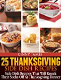 25 Thanksgiving Side Dish Recipes (Thanksgiving Holiday Recipes Cookbooks)