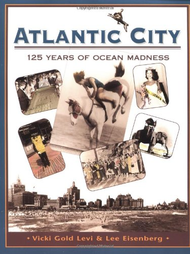 Atlantic City: One Hundred Twenty-Five Years of Ocean Madness PDF