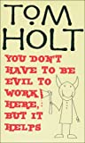 Tom Holt You Don't Have To Be Evil To Work Here, But It Helps