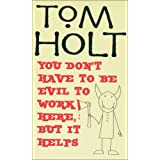 You Don't Have To Be Evil To Work Here, But It Helpsby Tom Holt