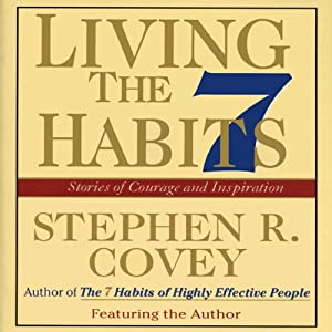 Living the 7 Habits: Powerful Lessons in Personal Change | [Stephen R. Covey]