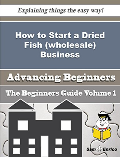 How to Start a Dried Fish (wholesale) Business (Beginners Guide) by Sam Enrico
