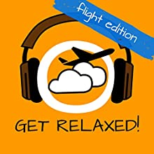 Get Relaxed Flights! Overcome Fear of Flying by Hypnosis: Your audio program for relaxed flying! (       UNABRIDGED) by Kim Fleckenstein Narrated by Cathy Weber