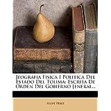 Jeografia Fisica I Politica del Estado del Tolima: Escrita de Orden del Gobierno Jeneral...
