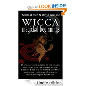 Wicca Magical Beginnings - The history and origins of the rituals and other practices found in the Book of Shadows of Gerald Gardner and other traditions of modern initiatory Pagan Witchcraft