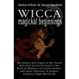 Wicca Magical Beginnings - The history and origins of the rituals and other practices found in the Book of Shadows of Gerald Gardner and other traditions of modern initiatory Pagan Witchcraftby Sorita d'Este