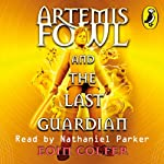 The Last Guardian: Artemis Fowl, Book 8 (       UNABRIDGED) by Eoin Colfer Narrated by Nathaniel Parker
