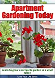 Apartment Gardening Today: Learn to Grow a Complete Garden in a Small Space (Container Gardening, Plants)