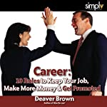Career: 10 Rules to Keep Your Job, Make More Money, and Get Promoted | Deaver Brown
