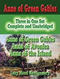 Anne of Green Gables : Three in One Set : Complete and Unabridged : Anne of Green Gables : Anne of Avonlea : Anne of the Island