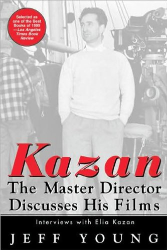 Kazan on Film: The Master Director Discusses His...